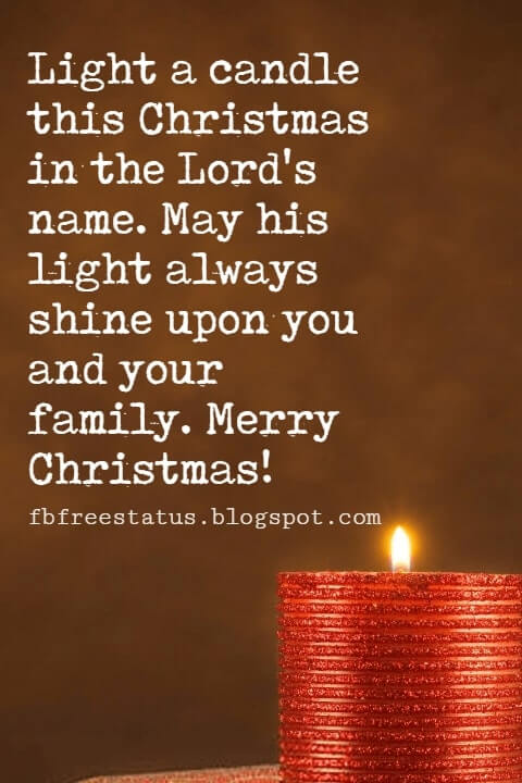 Christmas Quotes, Light a candle this Christmas in the Lord's name. May his light always shine upon you and your family. Merry Christmas!