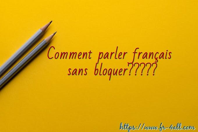 Comment parler français sans bloquer?