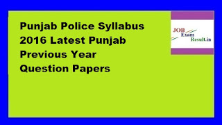 Punjab Police Syllabus 2016 Latest Punjab Previous Year Question Papers