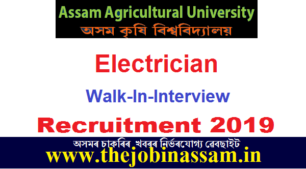 Assam Agricultural University Recruitment 2019: Electrician [Walk-In-Interview]