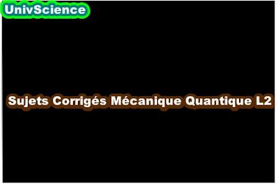 Sujets Corrigés Mécanique Quantique L2 .