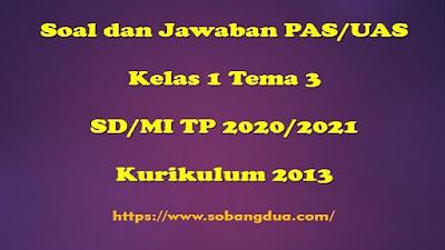 Soal dan Jawaban PAS/UAS SD/MI Kelas 1  Tema 3 Kurikulum 2013 TP 2020/2021