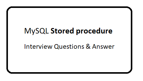 MySQL Stored procedure interview Questions and Answer