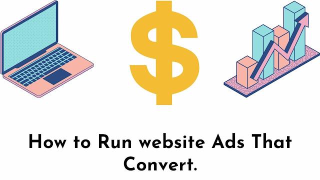 How to Run website Ads That Convert.