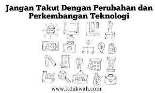 Jangan Takut Dengan Perkembangan Teknologi
