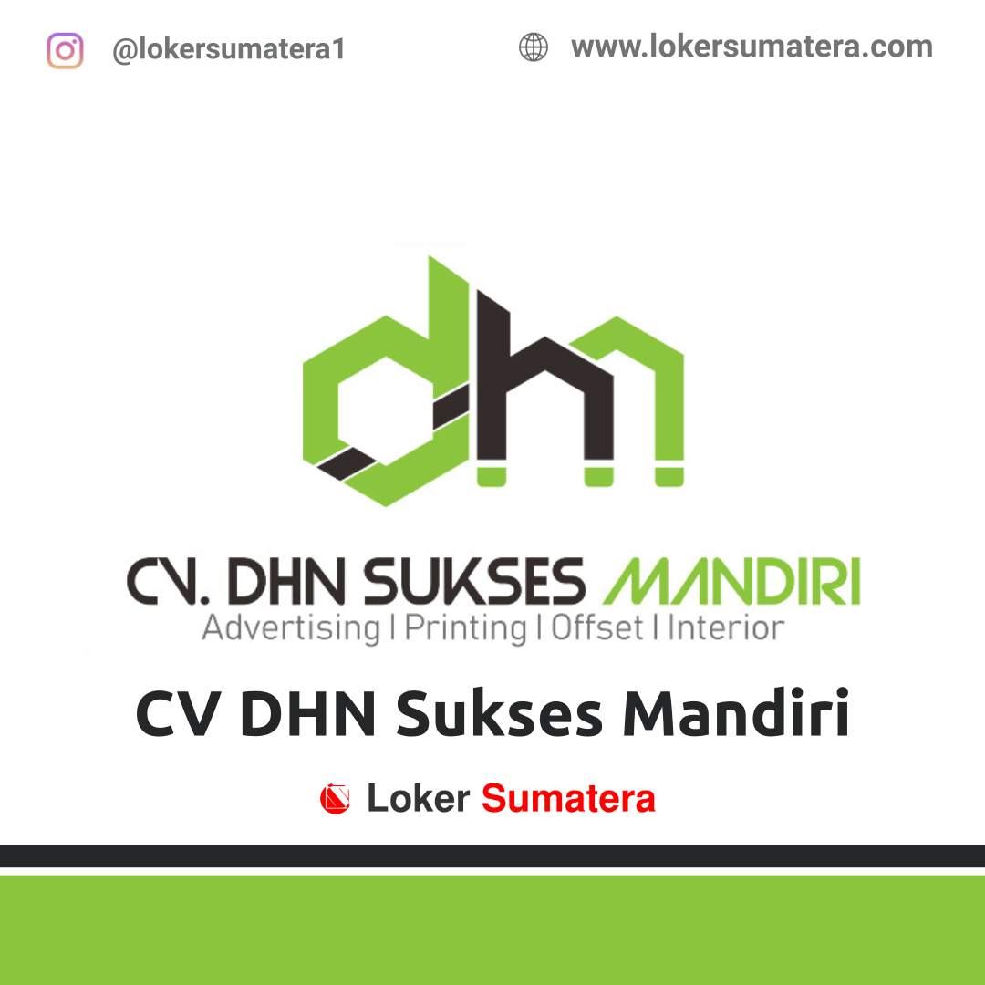 Lowongan Kerja Pekanbaru: CV DHN Sukses Mandiri November 2020