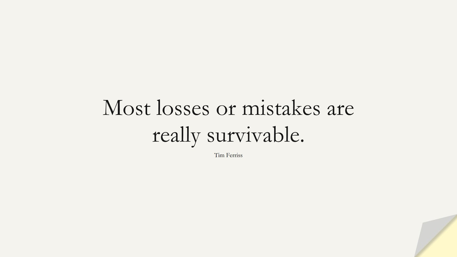 Most losses or mistakes are really survivable. (Tim Ferriss);  #TimFerrissQuotes