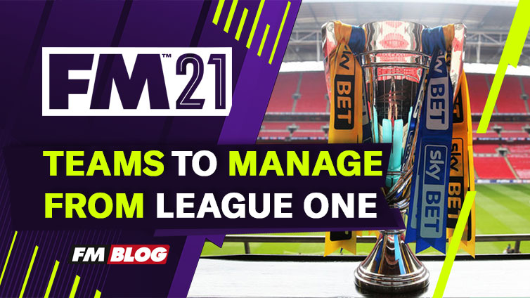 Football Manager 2021 Teams to Manage League One FM21
