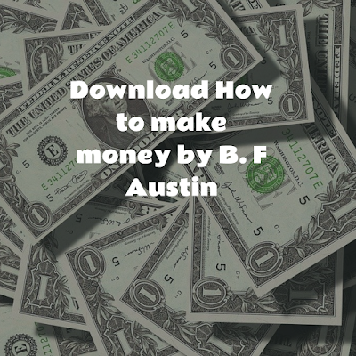 How to make money by B. F Austin