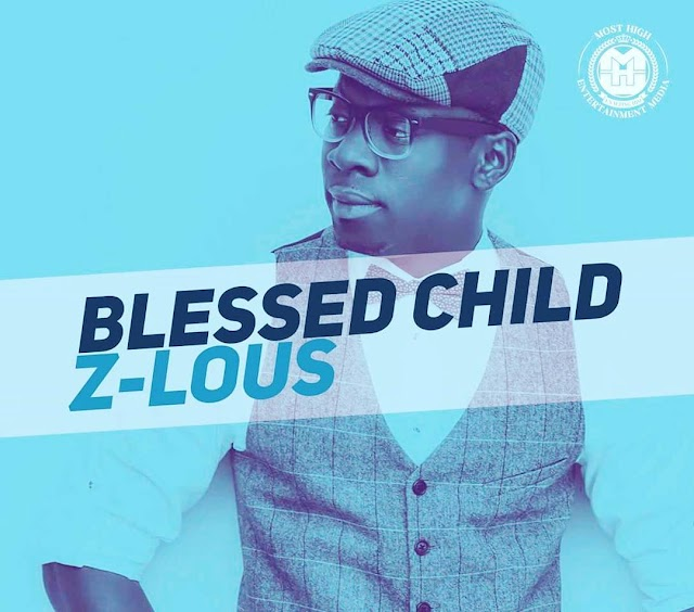 [Music + Video] Z-LOUS - Blessed Child