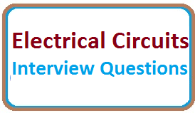 50 TOP Electrical Circuits Interview Questions and Answers