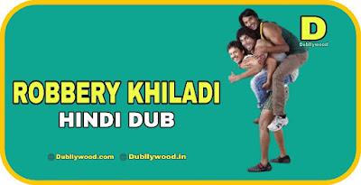 Robbery Khiladi Hindi Dubbed Movie