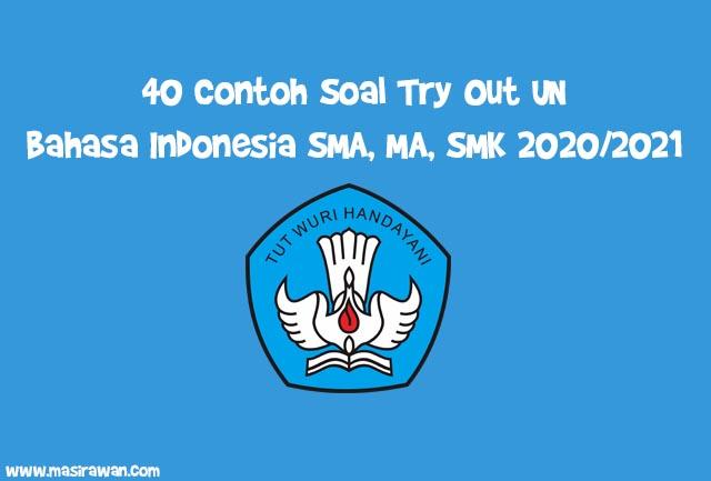40 Contoh Soal Try Out UN Bahasa Indonesia SMA, MA, SMK 2020/2021