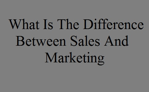 difference between sales and marketing, sales, marketing