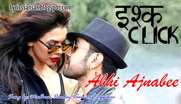 Abhi Ajnabee Lyrics : Ishq Click