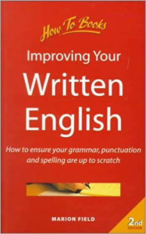 Improving Your Written English: How to Ensure Your Grammar, Punctuation and Spelling Are Up to Scratch