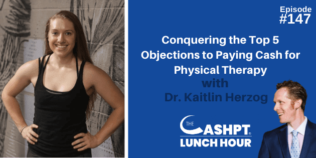Conquering the Top 5 Objections to Paying Cash for Physical Therapy with Dr. Kaitlin Herzog - themanualtherapist.com