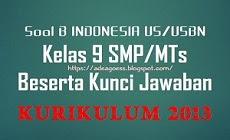 Download Soal US/USBN B INDONESIA Kelas 9 SMP/MTs K-13 Beserta Kunci Jawaban