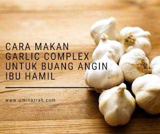 Cara Makan Garlic Complex Shaklee Untuk Buang Angin Ibu Hamil