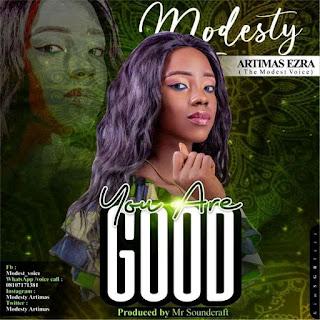 Modesty Artimas  Ezra - You Are Good (Prod. By Mr. Soundcraft) Mp3 Audio Download