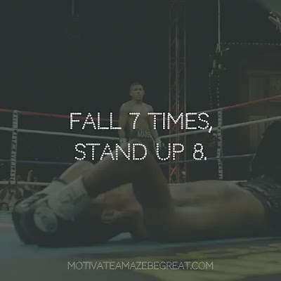"Never Quit Quotes: ""Fall seven times, stand up eight."" – Japanese Proverb"