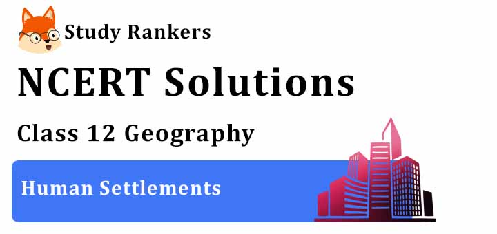 NCERT Solutions for Class 12 Geography Chapter 10 Human Settlements