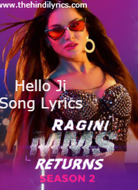 Hello Ji Song Lyrics – Ragini MMS Returns | Sunny Leone(2019)