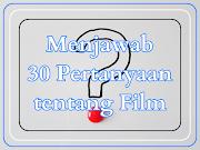 Menjawab 30 Pertanyaan tentang Film (Bagian Satu)