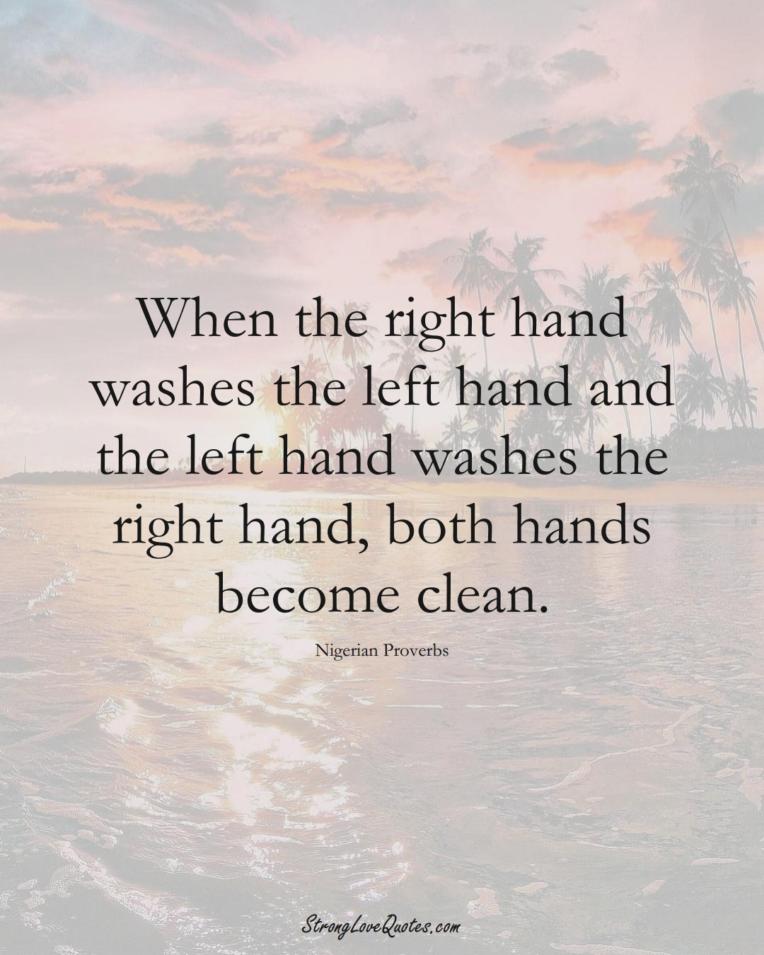 When the right hand washes the left hand and the left hand washes the right hand, both hands become clean. (Nigerian Sayings);  #AfricanSayings