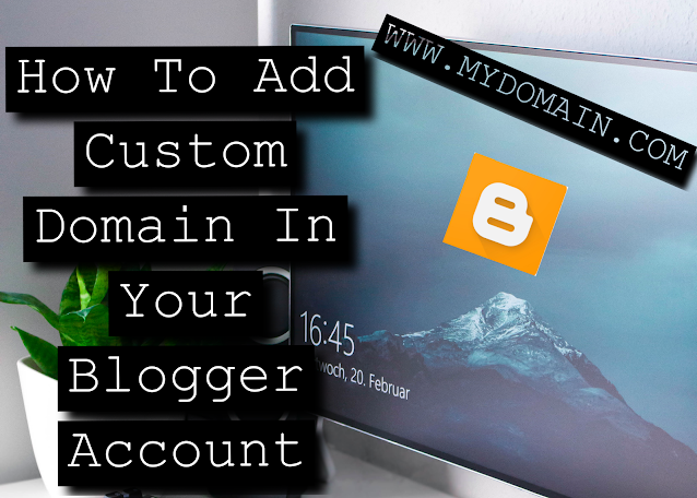 How To Add Custom Domain In Your Blogger Account