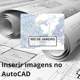 Como inserir imagens no AutoCAD com ou se X-Ref
