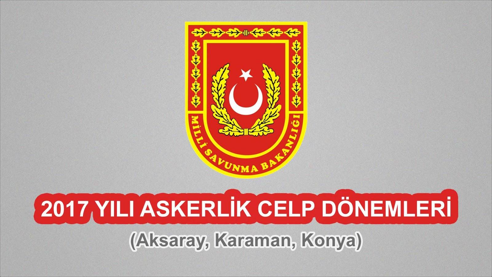 2017 Yılı Aksaray, Karaman, Konya Askerlik Celp Dönemleri
