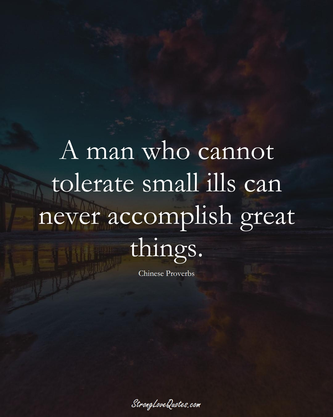 A man who cannot tolerate small ills can never accomplish great things. (Chinese Sayings);  #AsianSayings