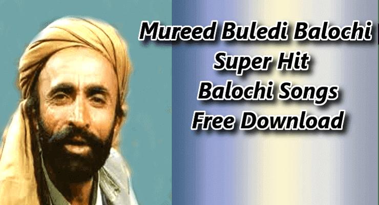 Mureed Buledi Baloch-100% Free, Best Balochi Songs Download