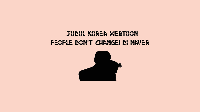 Judul Korea Webtoon People Don't Change! di Naver