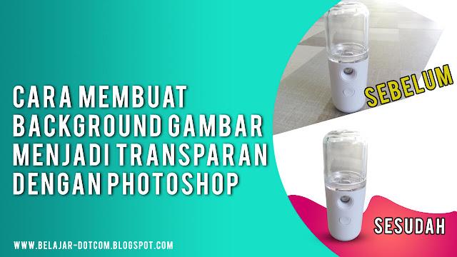 Cara Membuat Background Menjadi Transparan di Photoshop | Menghilangkan Background