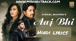 Aaj Bhi Lyrics in Hindi - VISHAL MISHRA