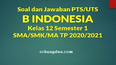 Soal dan Jawaban PTS/UTS B INDONESIA Kelas XII Semester 1 SMA/SMK/MA Kurikulum 2013 TP 2020/2021