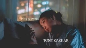 PHIR SHAYAD LYRICS TONY KAKKAR