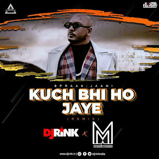 KUCH BHI HO JAYE - B PRAK (REMIX) - DJ RINK X MUSZIK MMAFIA