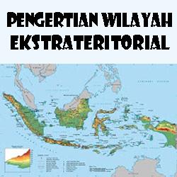 Pengertian Wilayah Ekstrateritorial
