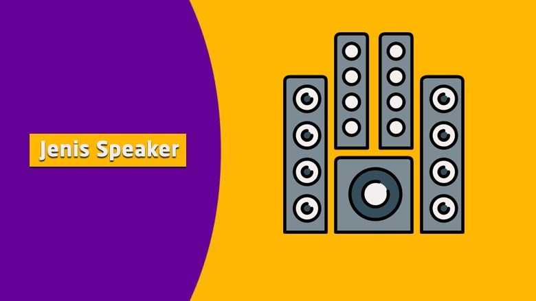 5 Jenis Speaker dan Kelebihan yang Memanjakan Telinga