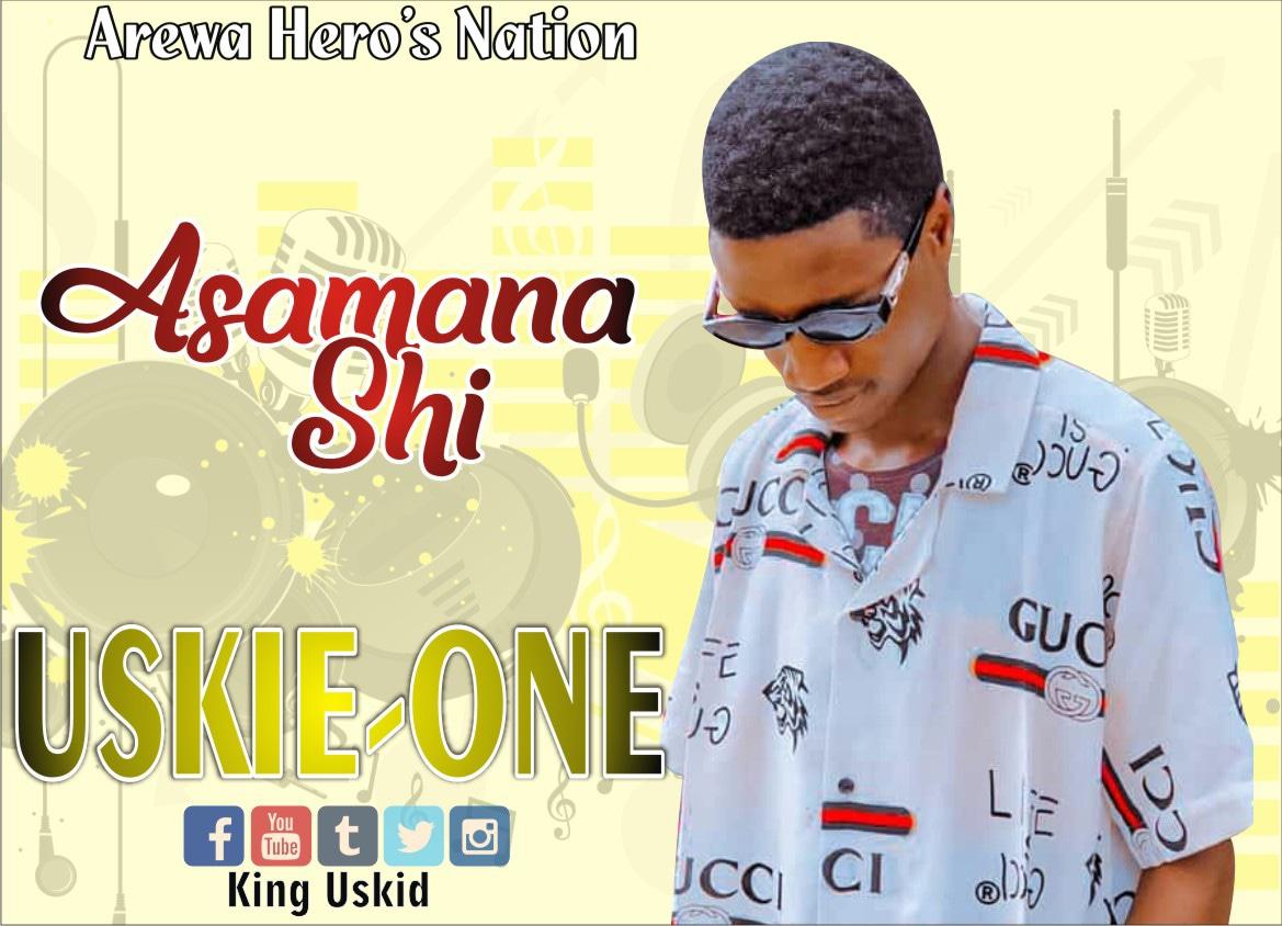 [Music] Uskie One - Asamana Shi (Prod. SG)  #Arewapublisize