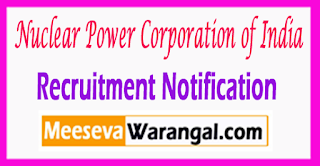 NPCIL Nuclear Power Corporation of India Recruitment Notification 2017 Last Date 16-08-2017