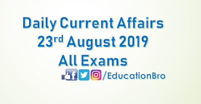 Daily Current Affairs 23rd August 2019 For All Government Examinations