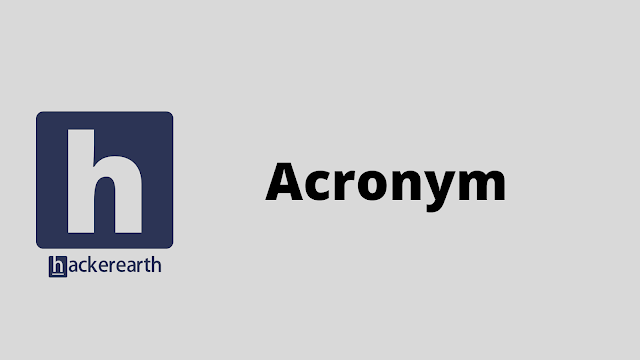 HackerEarth Acronym problem solution