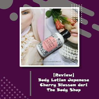 [REVIEW] Body Lotion Japanese Cherry Blossom dari The Body Shop
