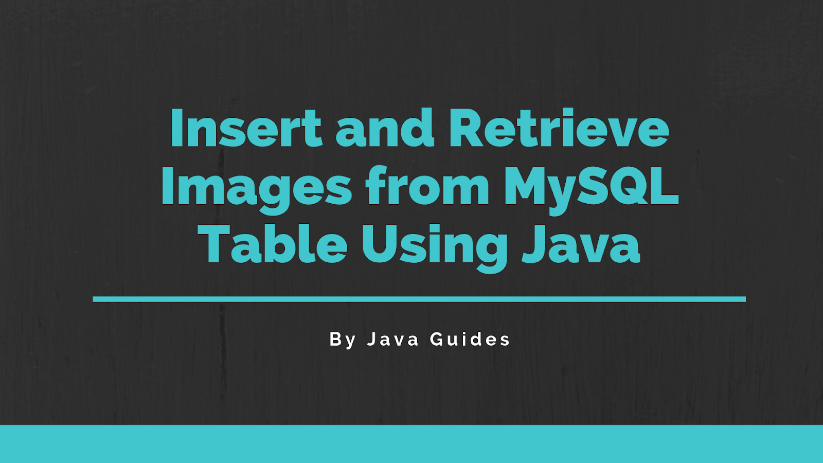 Insert and Retrieve Images from MySQL Table Using Java [JDBC]
