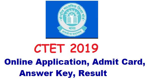 CTET 2019 Online Application, Admit Card, Answer Key, Result