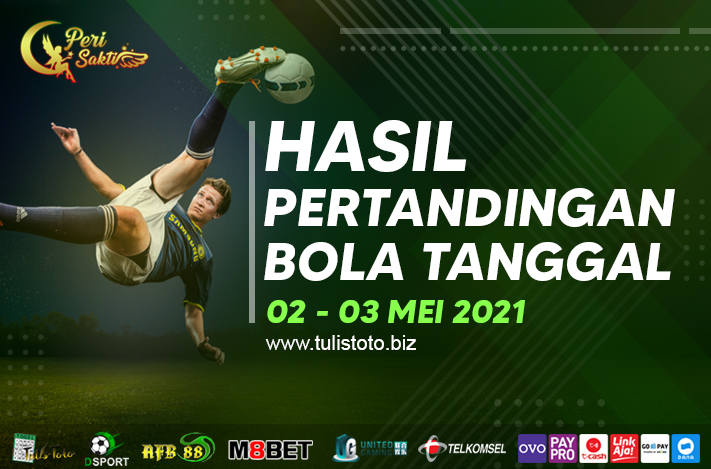 HASIL BOLA TANGGAL 02 – 03 MEI 2021
